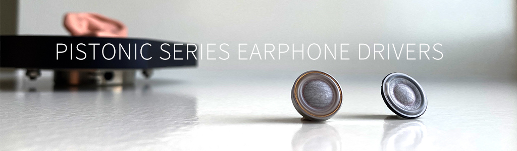 Pistonic series earphone drivers